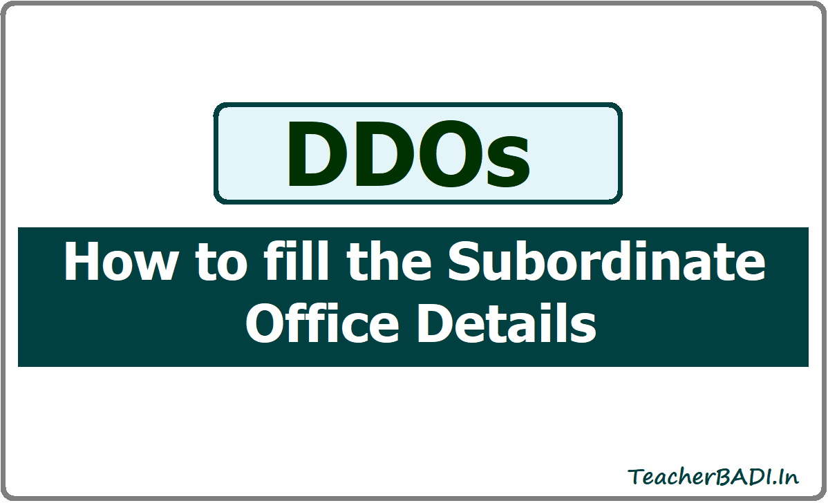 DDO's How to fill the Subordinate Office Details