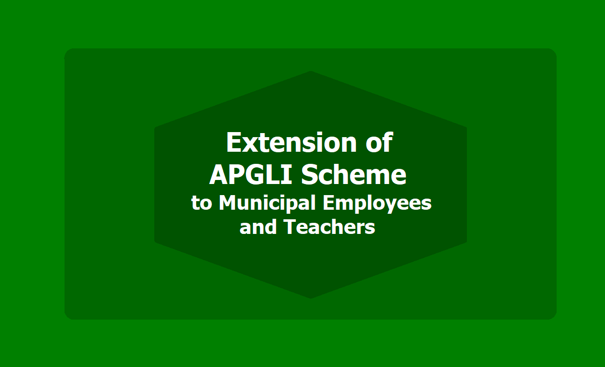 Extension of APGLI Scheme to Municipal Employees and Teachers