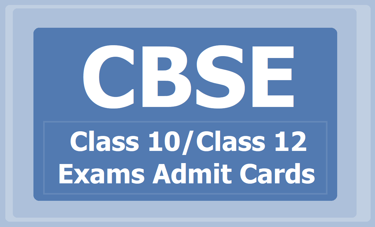 CBSE Class 10 Class 12 Exams Admit Cards