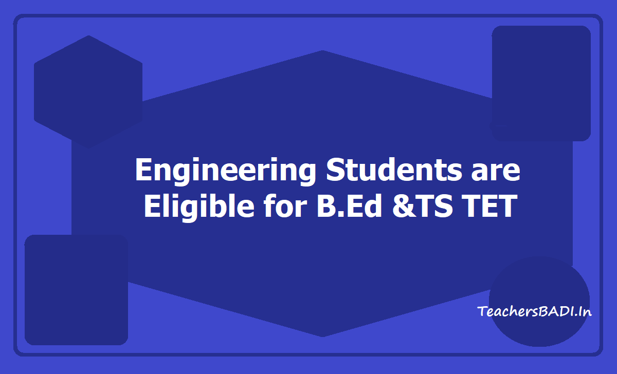 Engineering Students are Eligible for B.Ed & TS TET