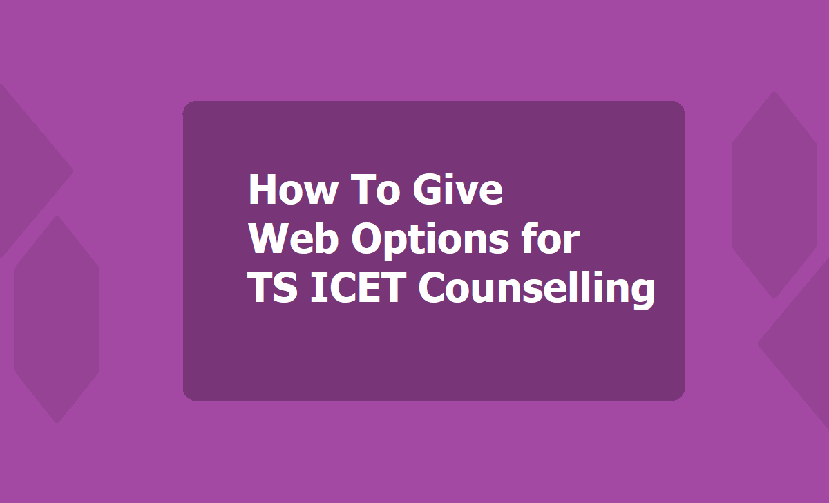 How To Give Web Options for TS ICET Counselling 2020 and Web Options Entry Dates