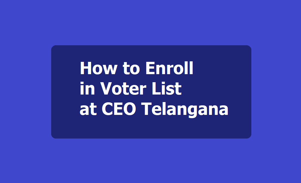 How to Enroll in Voter list at CEO Telangana