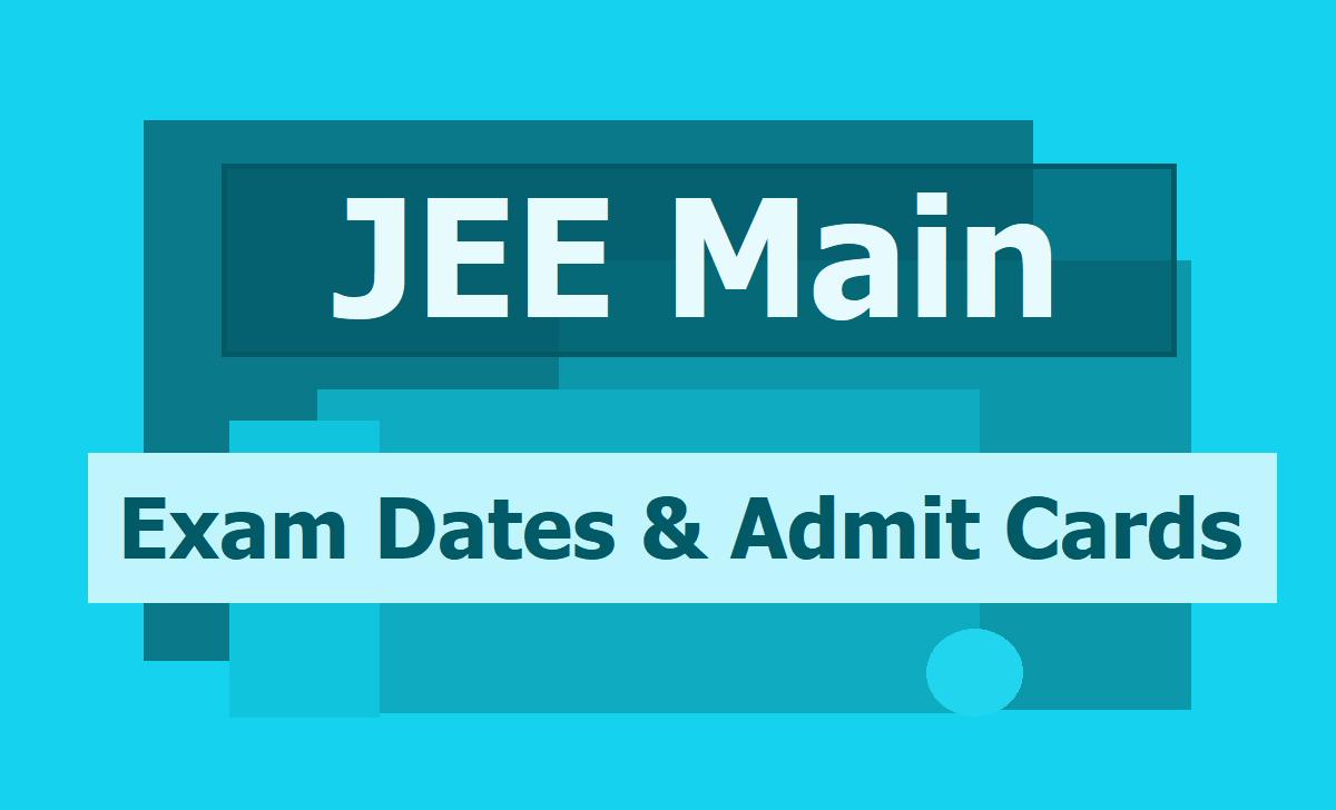 JEE Main Exam Dates & Admit Cards