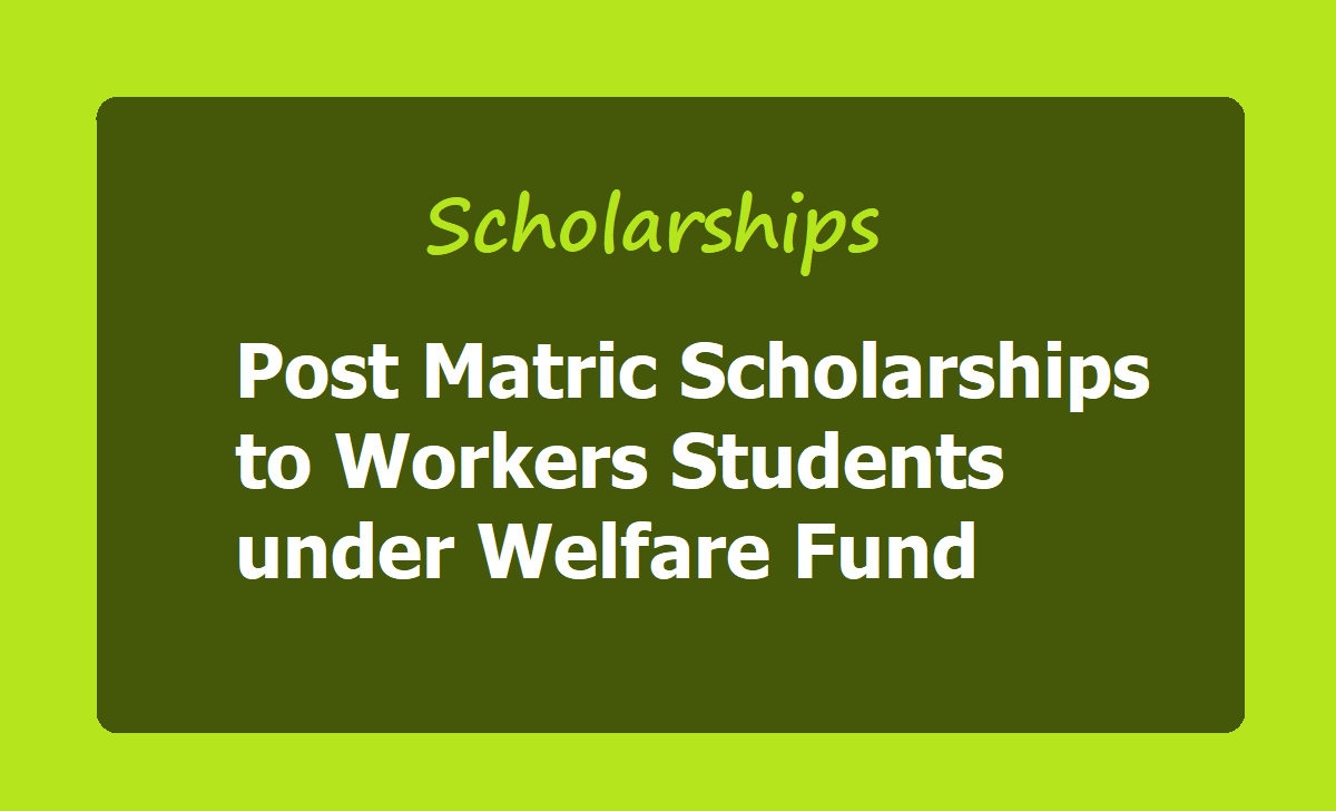 Post Matric Scholarships to Workers Students 2020 under Welfare Fund