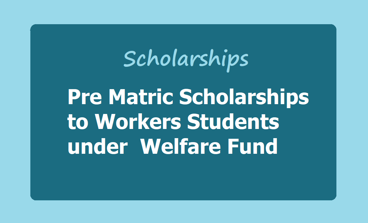 Pre Matric Scholarships to Workers Students 2020 under  Welfare Fund