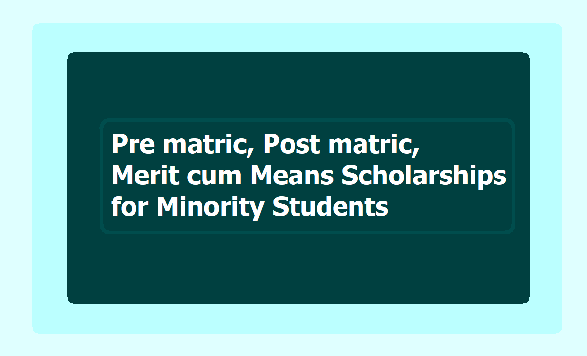Pre matric Post matric Merit cum Means Scholarships for Minority Students