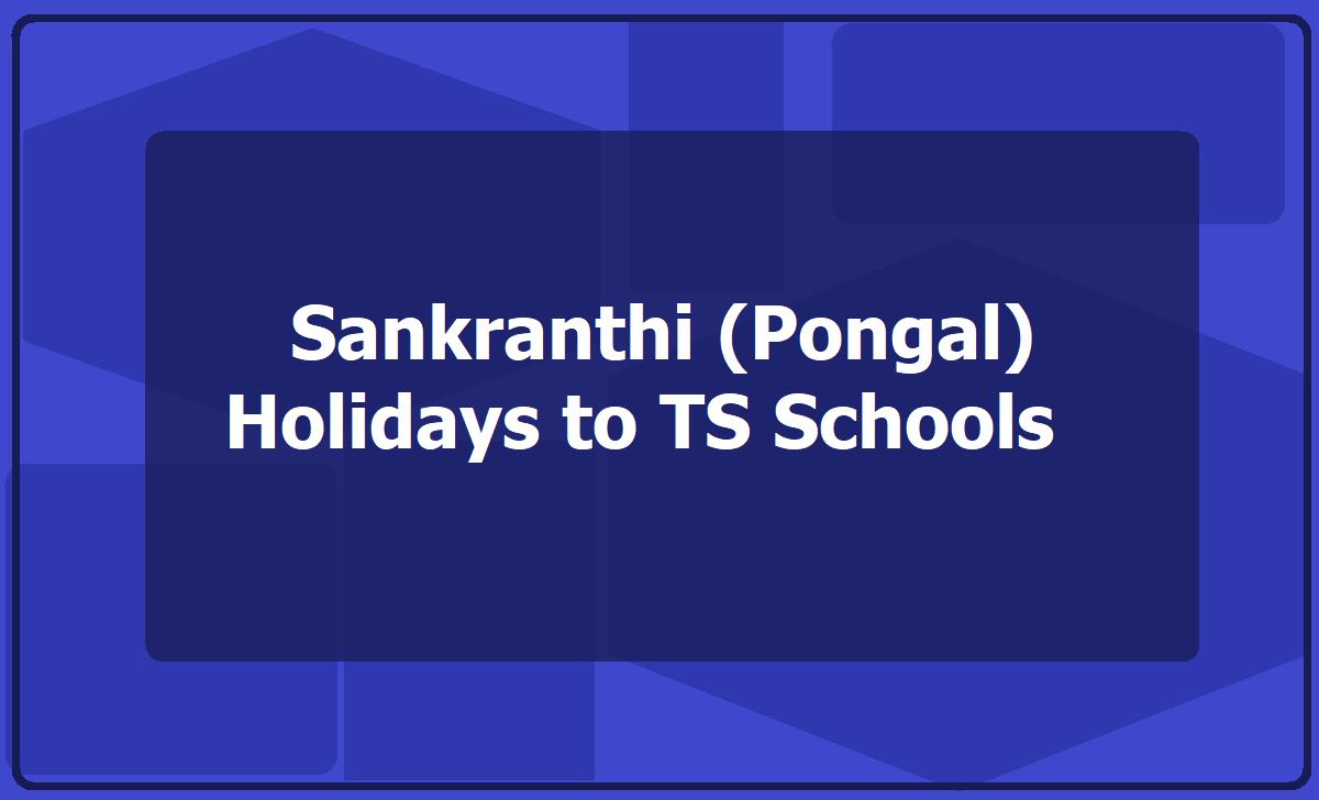 Sankranthi Pongal Holidays to TS Schools