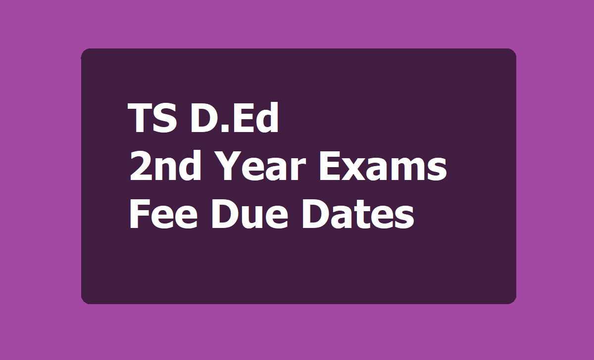 TS D.Ed 2nd Year Exams Fee Due Dates 2020