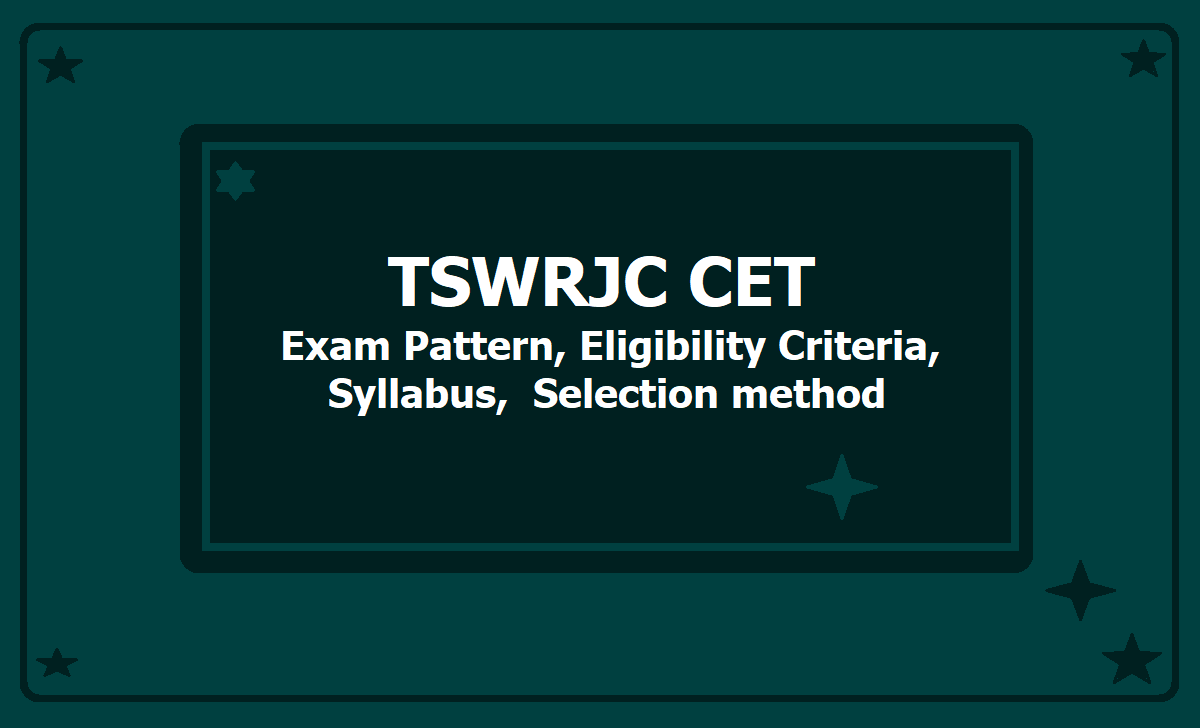 TSWRJC CET Exam Pattern, Eligibility Criteria, Syllabus, Selection method (TSWREIS RJC CET) 2020