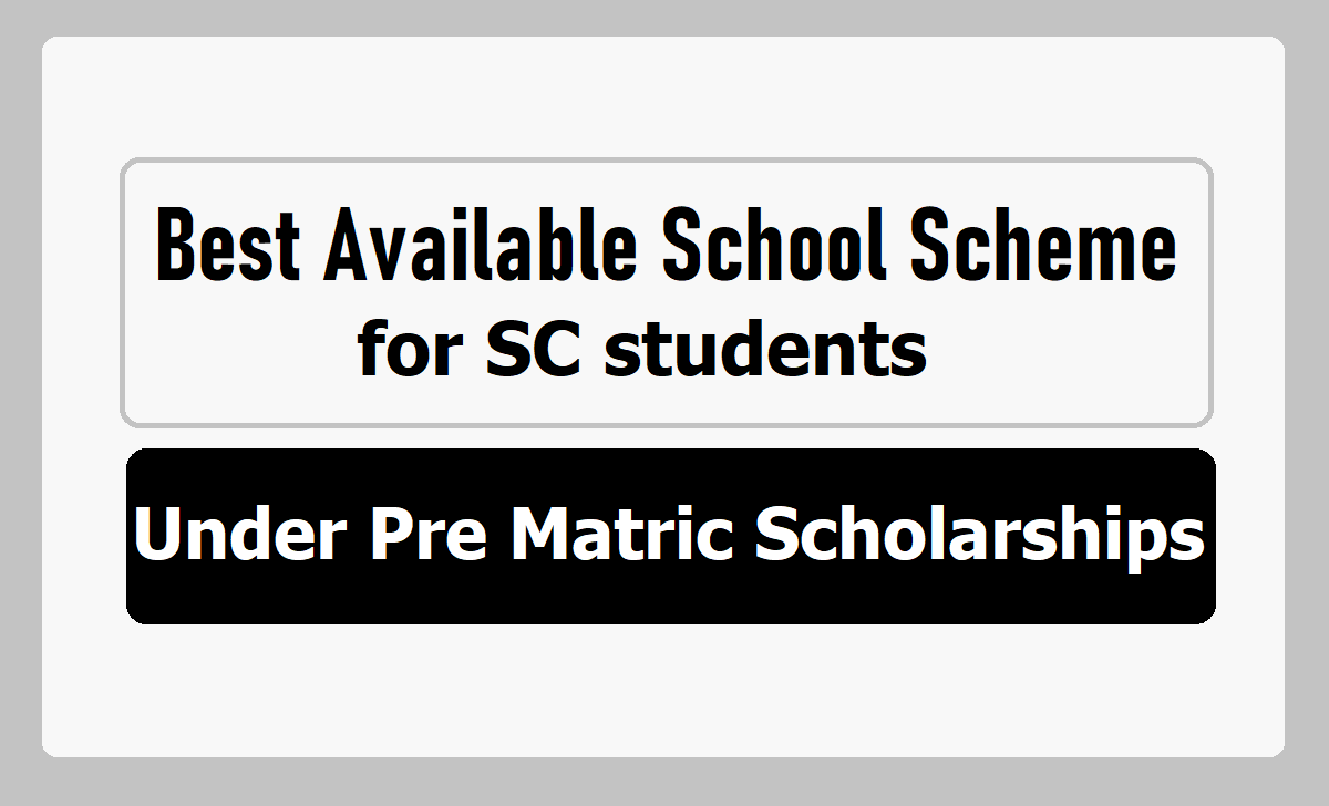 Best Available School Scheme for SC students & Guidelines under Pre Matric Scholarships