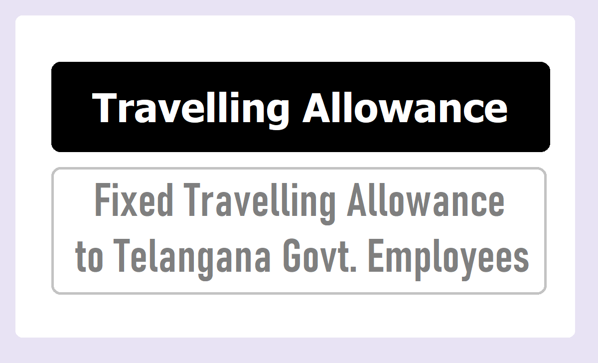 Fixed Travelling Allowance to Telangana Govt. Employees