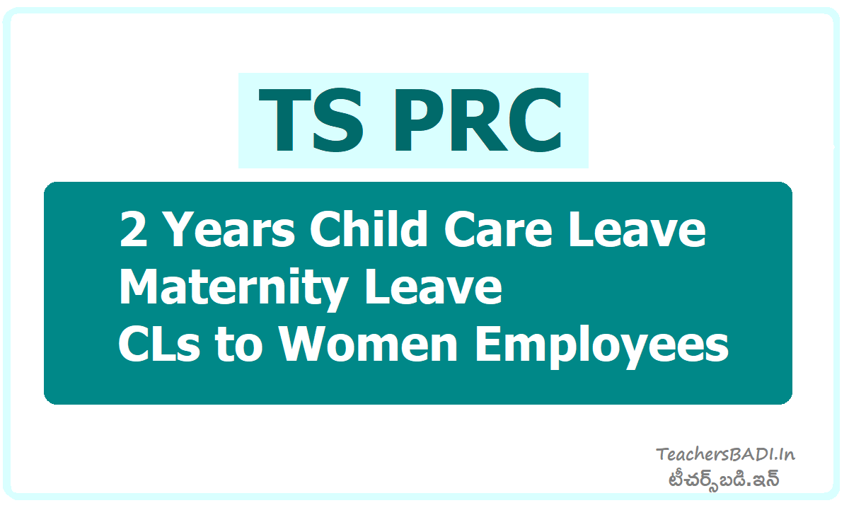2 Years Child Care Leave Maternity Leave CLs to Women Employees  TS PRC