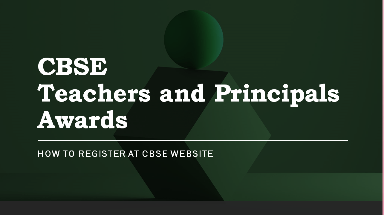 CBSE Teachers and Principals Awards 2020 & How to register at www.cbse.nic.in