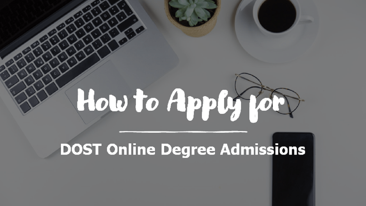 How to Apply for DOST Online Degree Admissions 2020