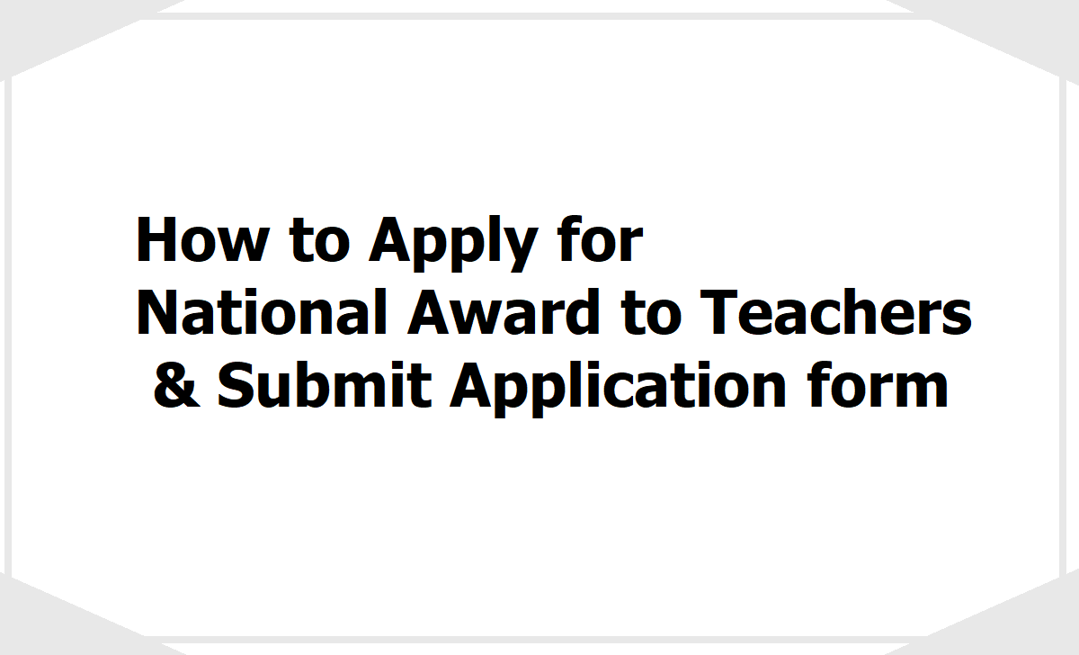 How to Apply for National Award to Teachers 2020 & Submit Online application form