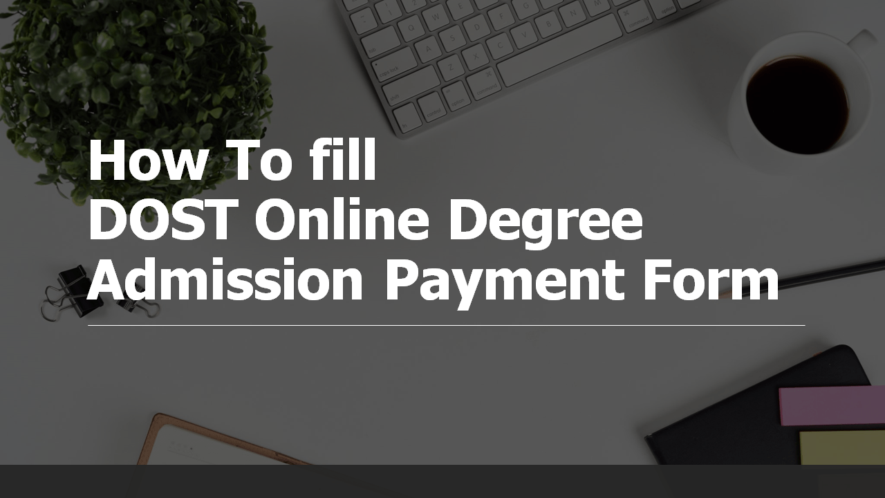 How to fill DOST Online Degree Admission Payment Form