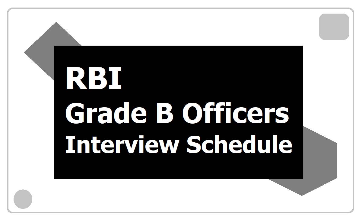RBI Grade B Officers Interview Schedule and other details