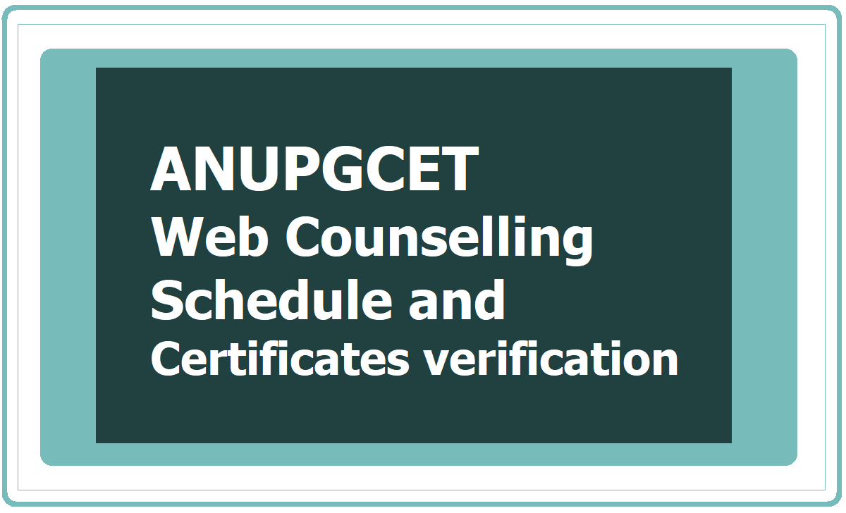 ANUPGCET Web Counselling Schedule 2020 & Certificates verification