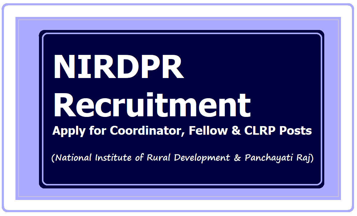 NIRDPR Recruitment 2020, Apply for Coordinator, Young fellow & CLRP Posts at 'career.nirdpr.in'