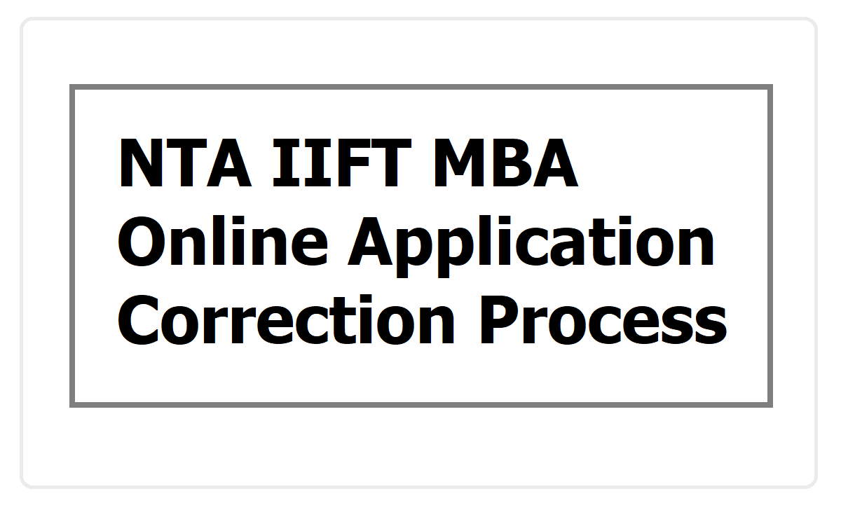 NTA IIFT MBA Online Application Correction Process 2020 (Correction in Application Form)