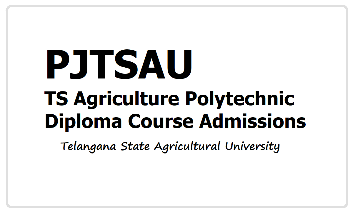 TS POLYCET 2021 TS Agriculture Polytechnic Admissions (PJTSAU Diploma Courses)