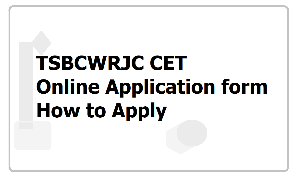 TSBCWRJC CET Online Application form 2020 & How to Apply at TS BC Welfare website