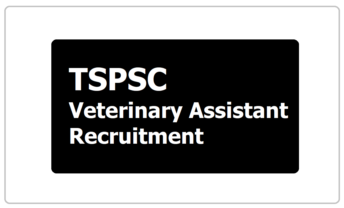 TSPSC Veterinary Assistant Recruitment 2020 & Submit Application Form a tspsc.gov.in