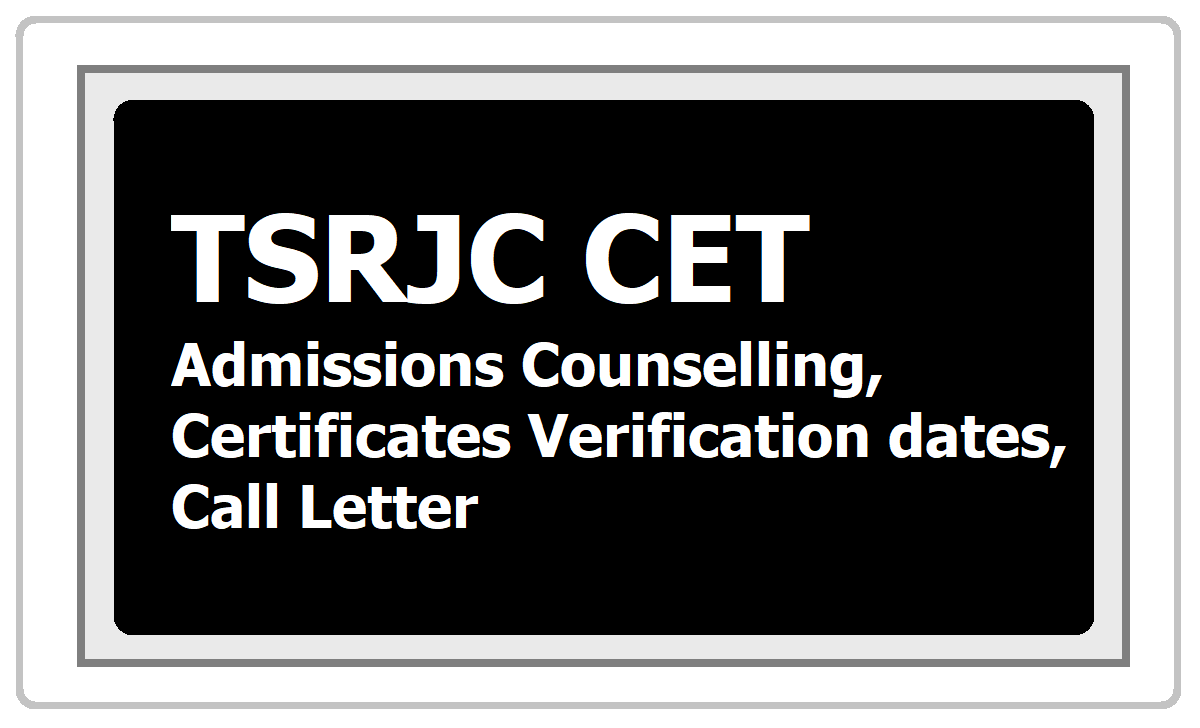 TSRJC CET Admissions Counselling, Certificates Verification dates, Call Letter 2020