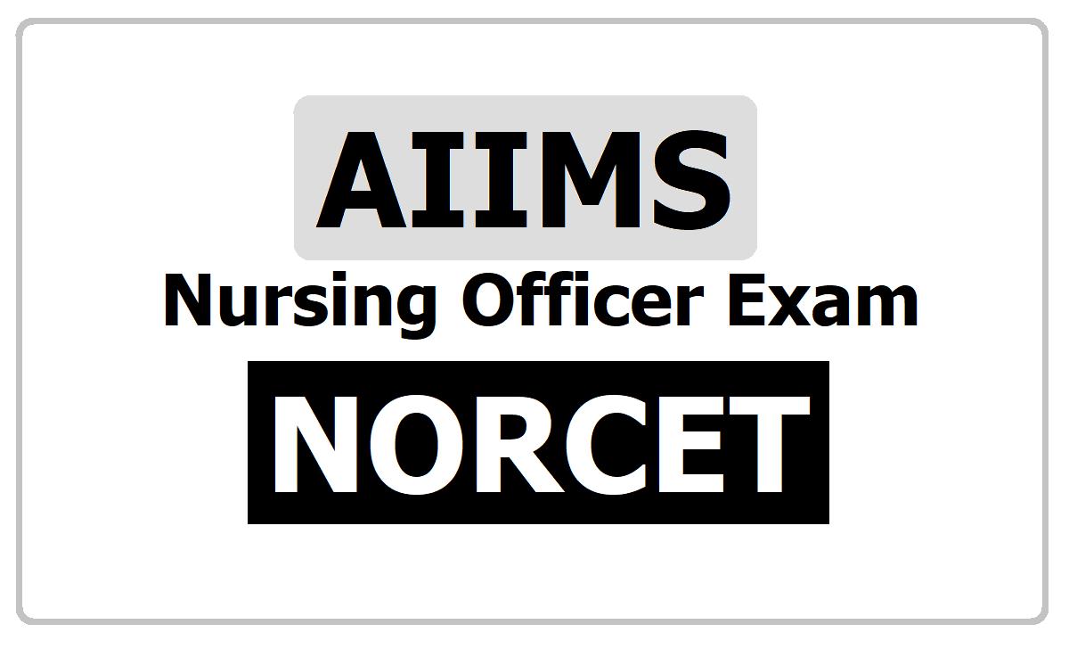 AIIMS Nursing Officer Exam 2020, NORCET Notification