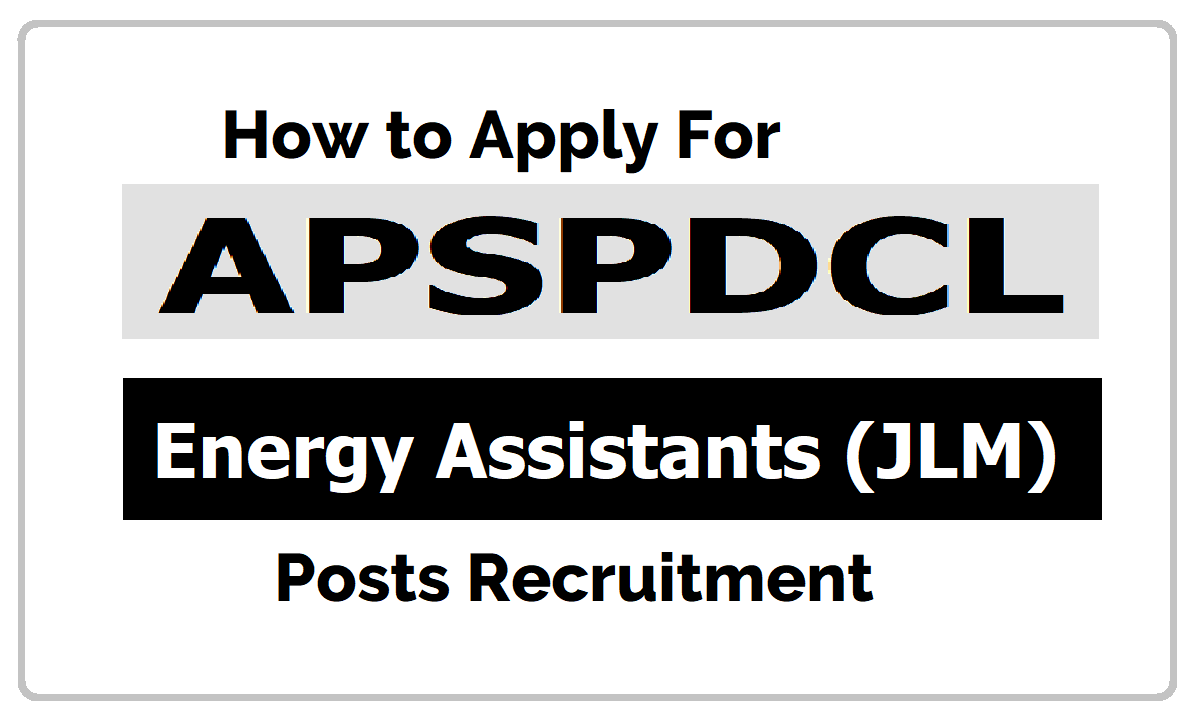 How to Apply for APSPDCL Energy Assistants (JLM Junior Lineman) Posts Recruitment 2020