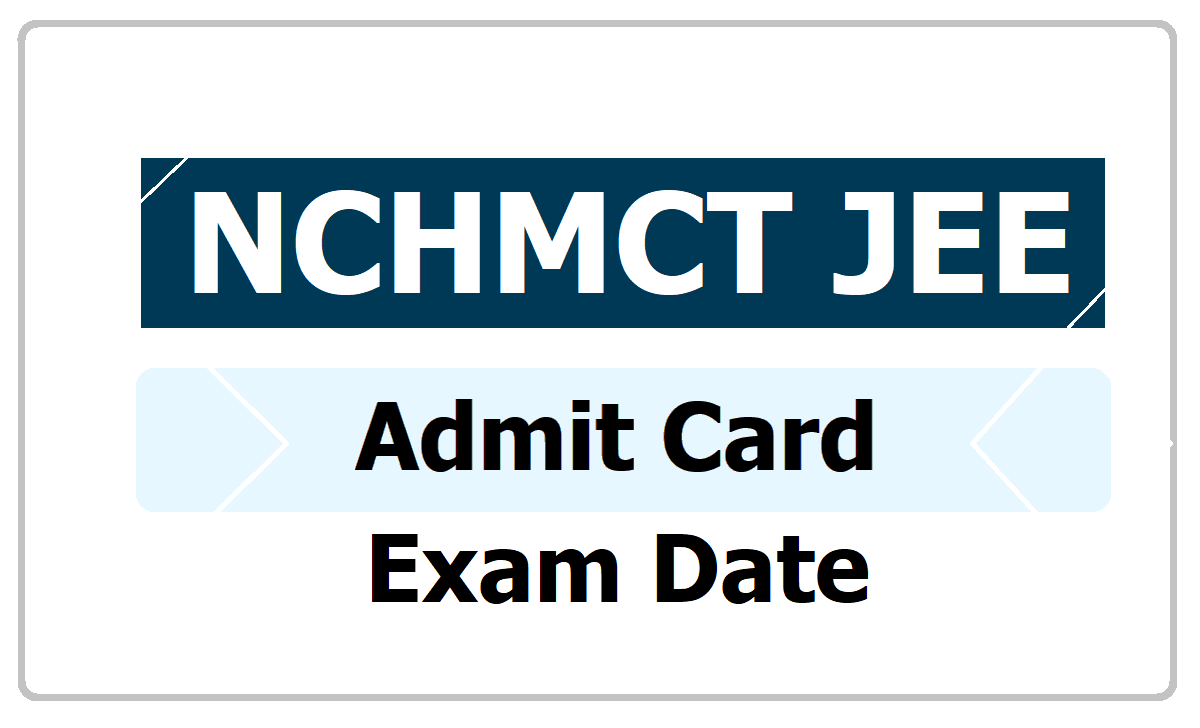 NCHMCT JEE Admit Card 2020 and Exam Date for Hotel Management Entrance Exam