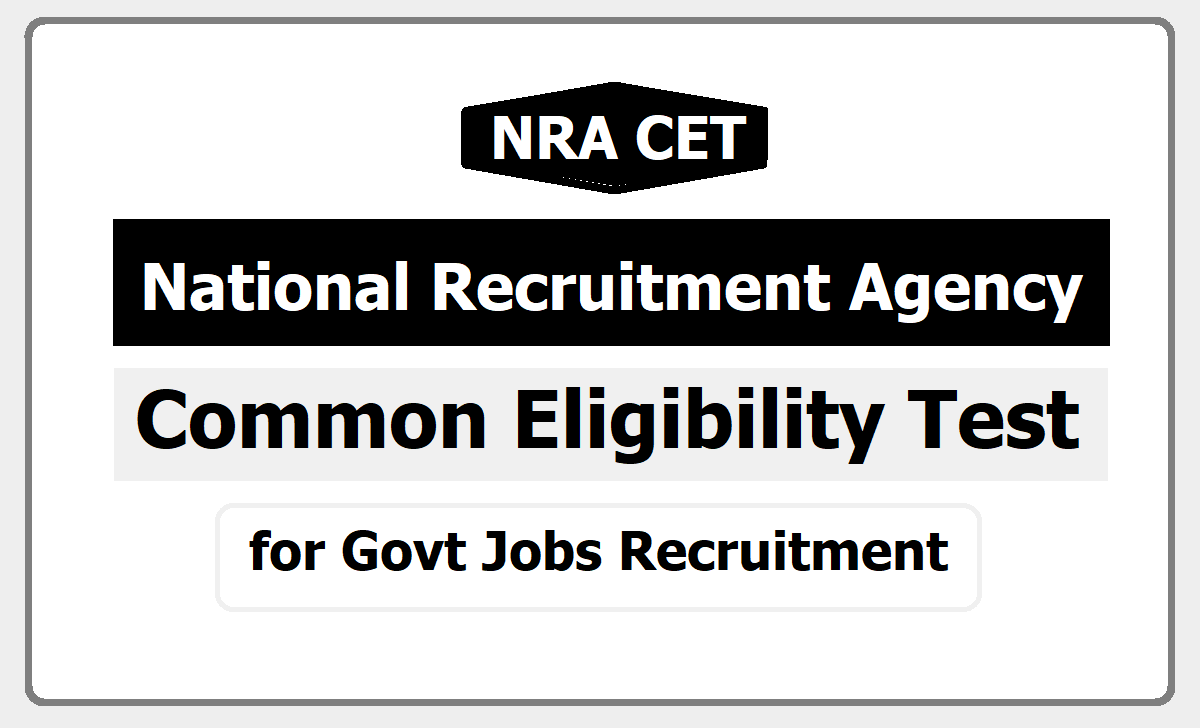 NRA CET National Recruitment Agency to conduct Common Eligibility Test for recruitment to central govt jobs