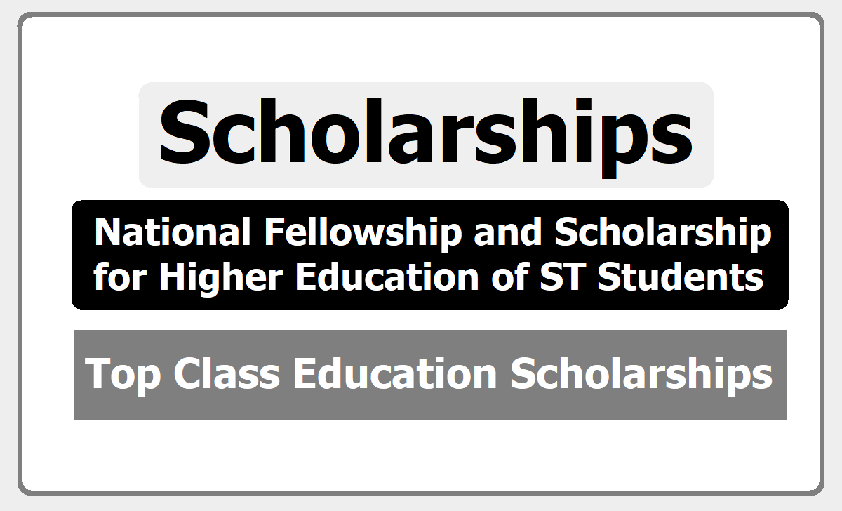 National Fellowship and Scholarship for Higher Education of ST Students (Top Class Education Scholarship for Schedule Tribe Students)
