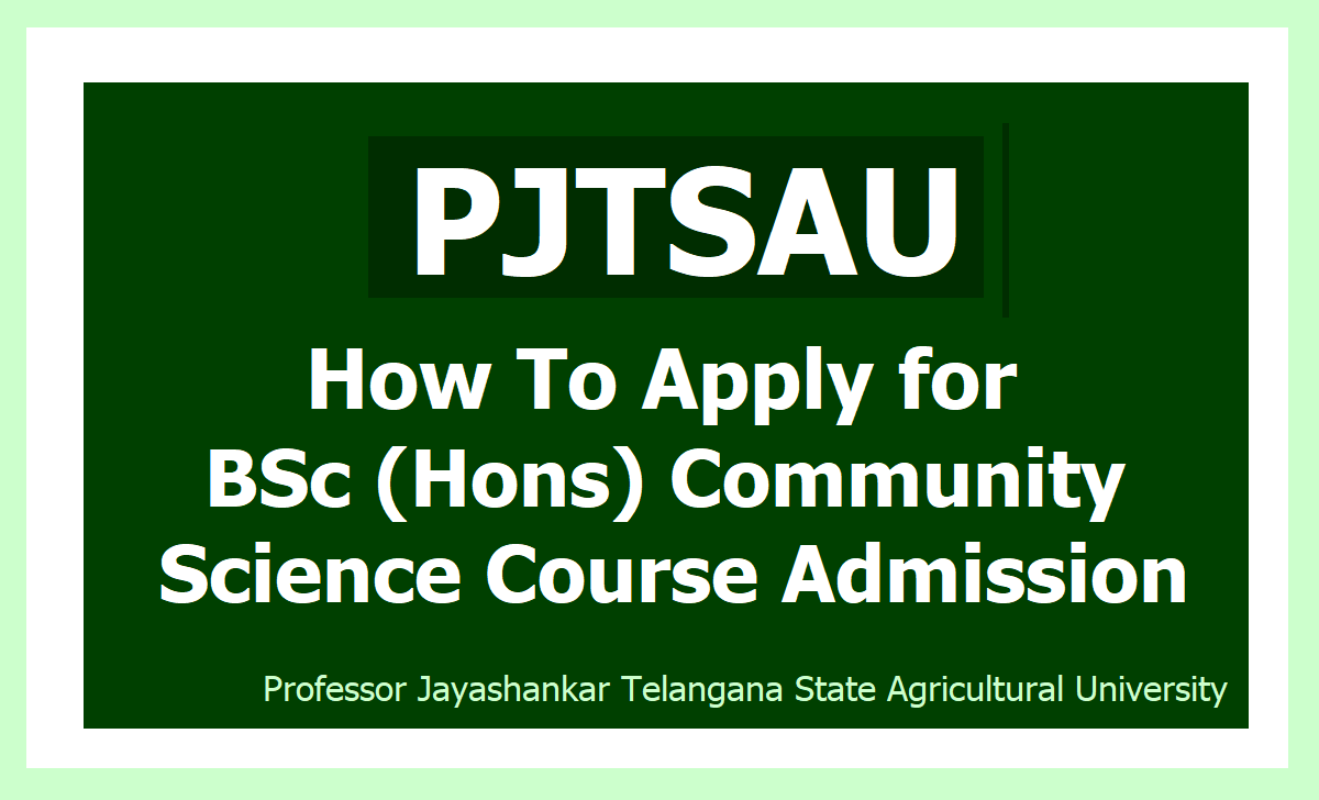 How To Apply for PJTSAU BSc (Hons) Community Science Course Admissions 2020, Submit Online Application at pjtsau.edu.in
