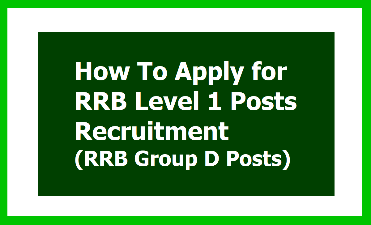 How To Apply for RRB Group D Level 1 Posts Recruitment 2019 (RRC Group D Posts)