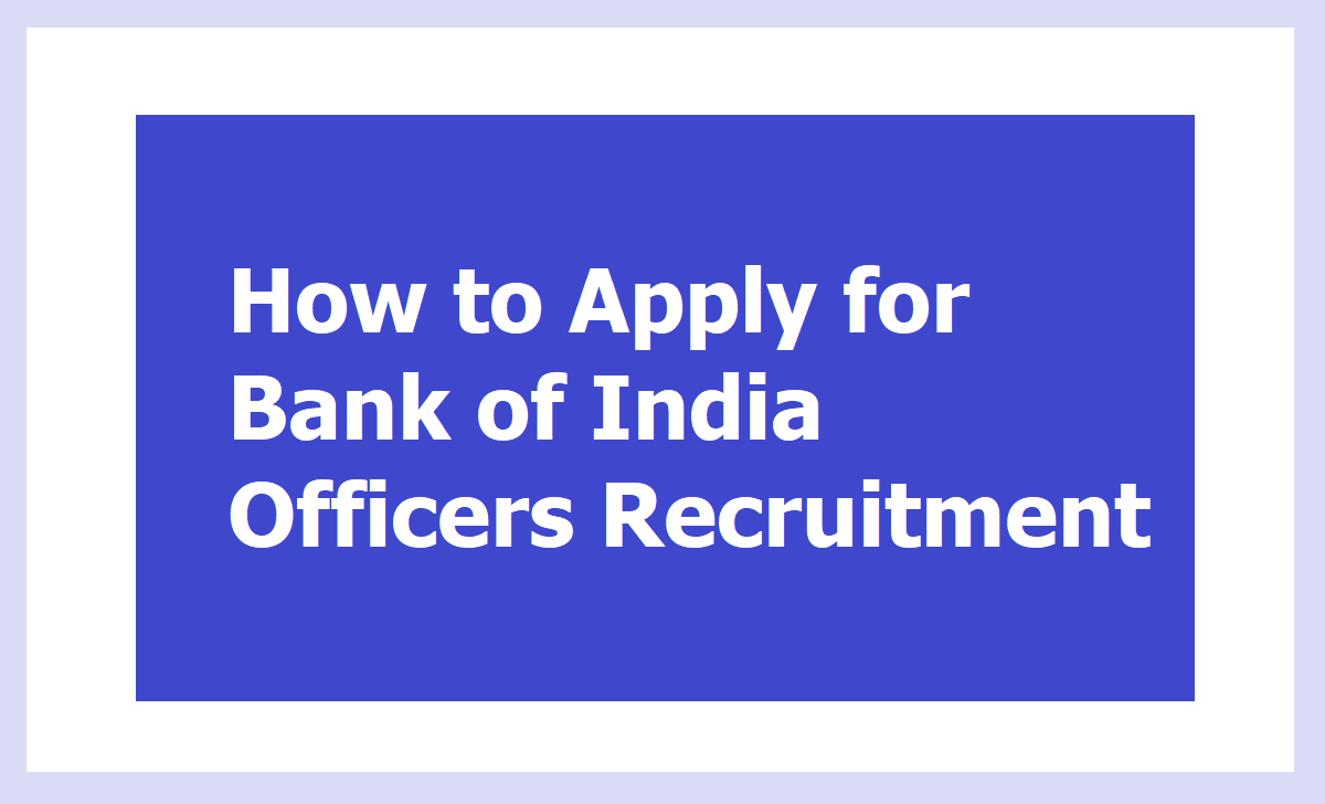 How to Apply for Bank of India Officers Recruitment 2020