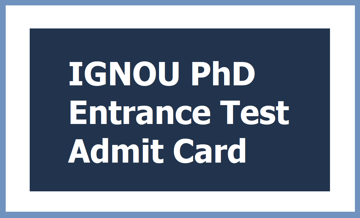 IGNOU PhD Entrance Test Admit Card 2020 for MPhil and Phd Entrance Exam download from 'ignouexams.nta.nic.in'