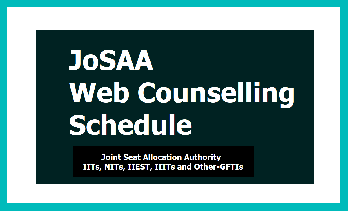 JoSAA Web Counselling Schedule 2020 for Registrations, Choice Filling & Seat Allotment