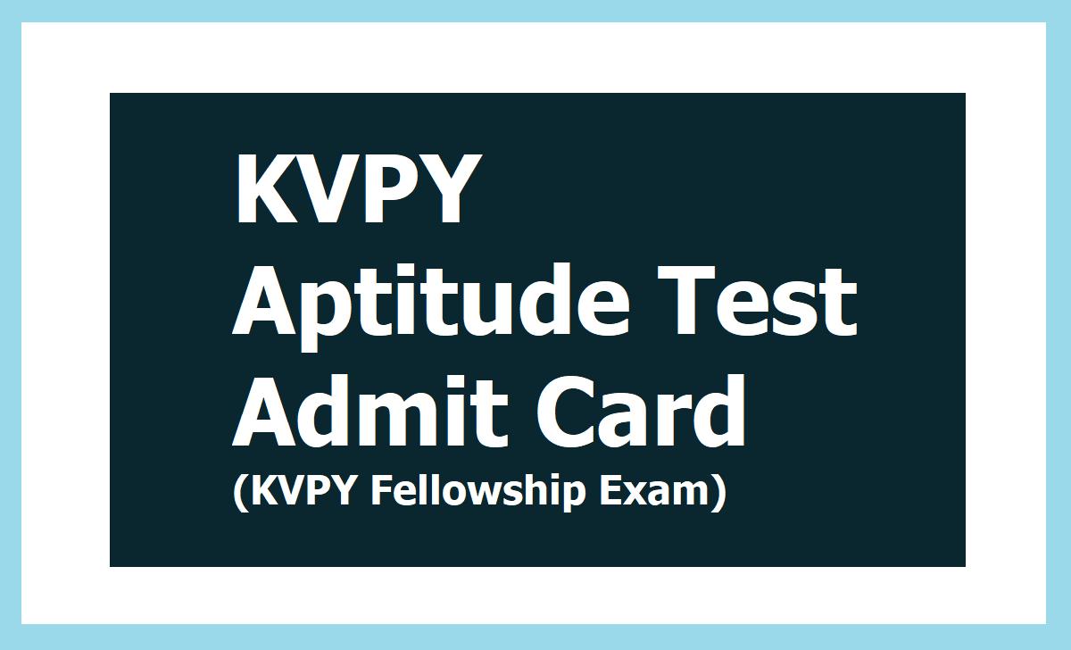 KVPY Aptitude Test Admit Card 2021 for KVPY Fellowship Exam