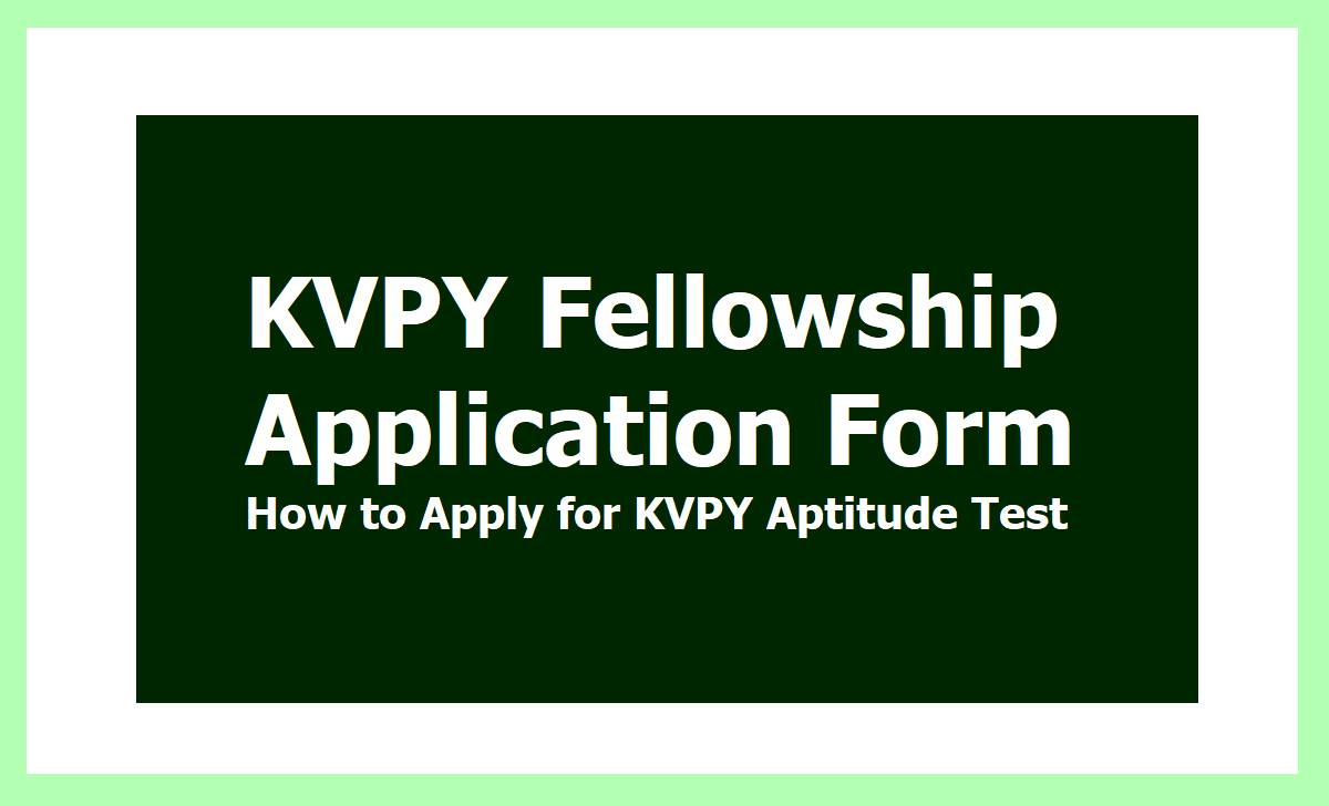 KVPY Fellowship Online Application Form 2020 & How to Apply for KVPY Aptitude Test