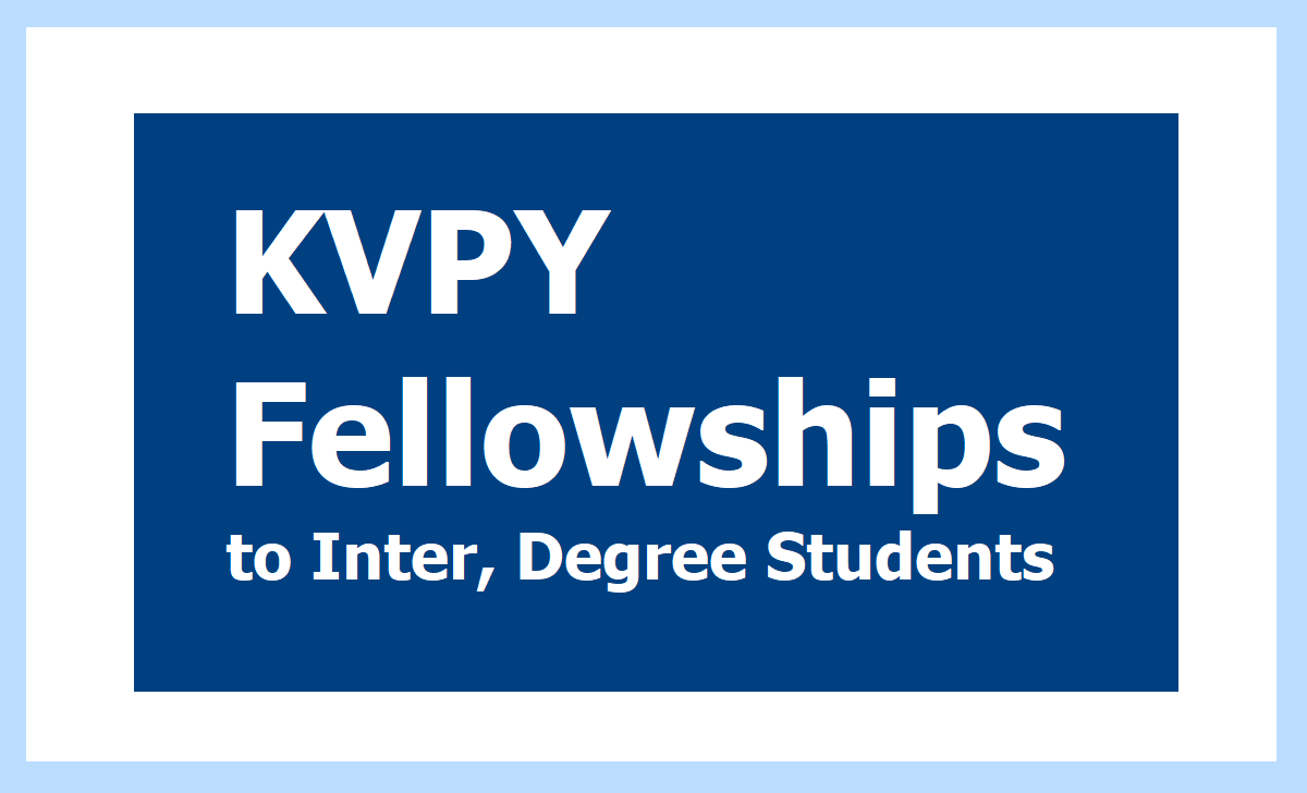 KVPY Fellowships & Scholarships 2020 to Inter, Degree Students, Apply for KVPY Aptitude Test