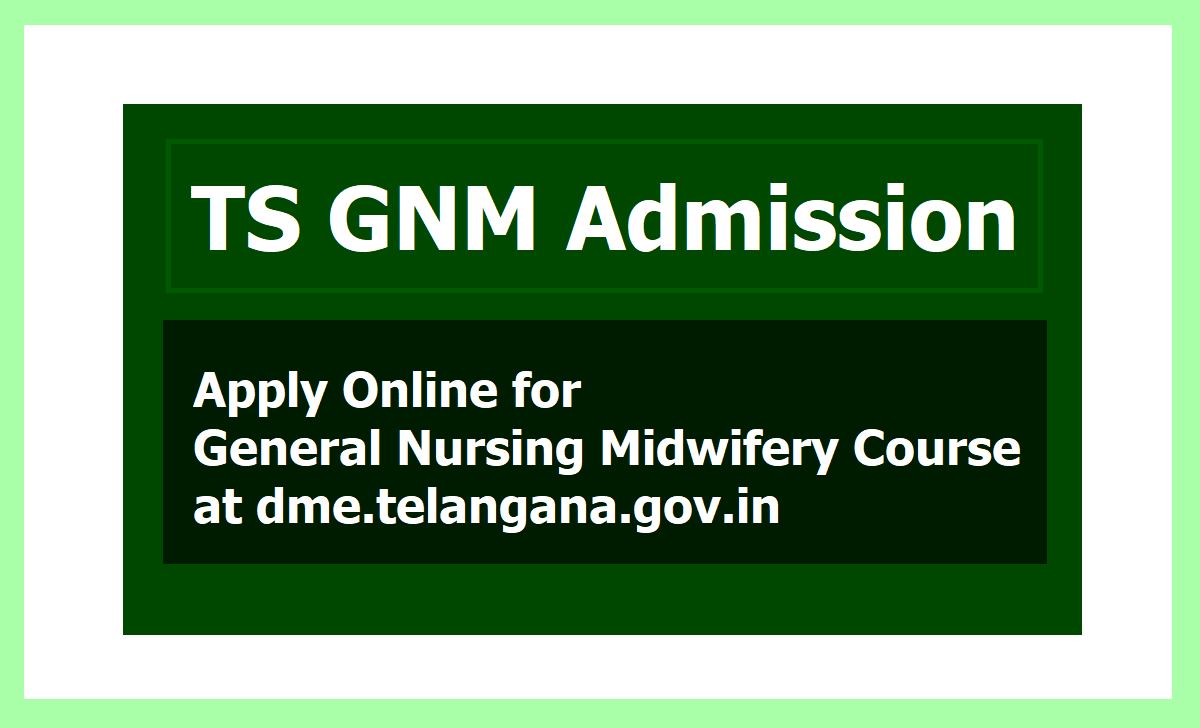 TS GNM Admission 2020, Apply Online for General Nursing Midwifery Course at dme.telangana.gov.in