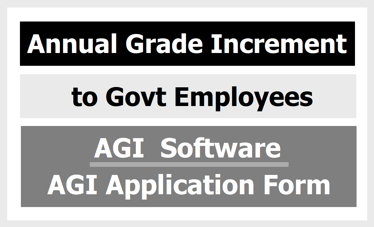 Annual Grade Increment (AGI) to Govt Employees, AGI  Software, Application Form Download and more details