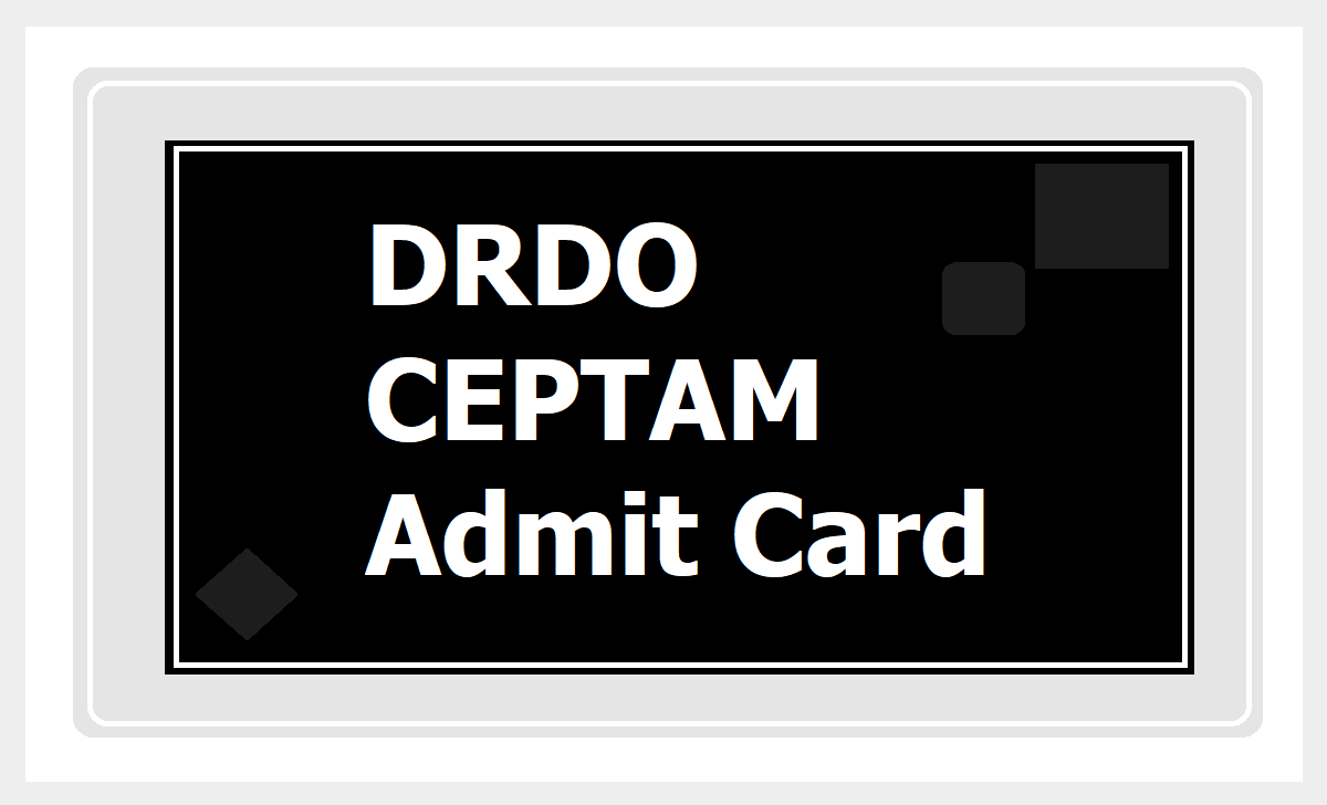 DRDO CEPTAM Admit Card 2020 for Various Posts Recruitment Tier II CBT Exam