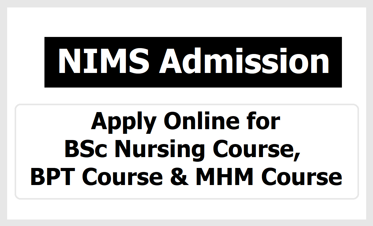 NIMS Admission 2020, Apply Online for BSc Nursing, BPT & MHM Course at 'nims.edu.in'