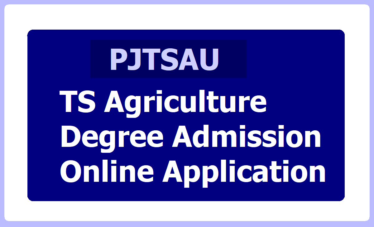 TS Agriculture Degree Admission Online Application 2021, Submit at PJTSAU website