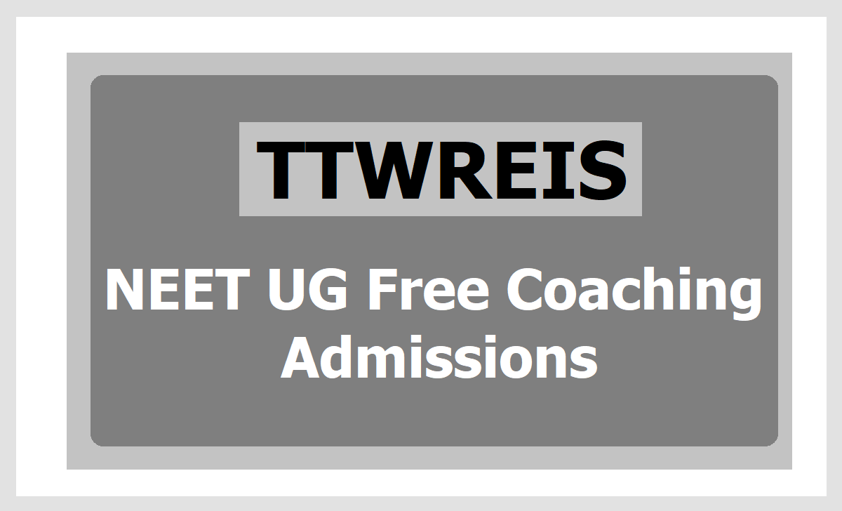 TTWREIS Long term NEET UG 2021 Free Coaching Admissions (National Level MBBS Entrance Test)