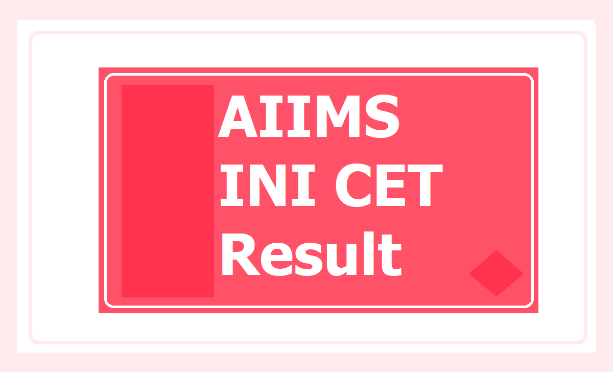 AIIMS INI CET Result 2021 at aiimsexams.org & how to check result