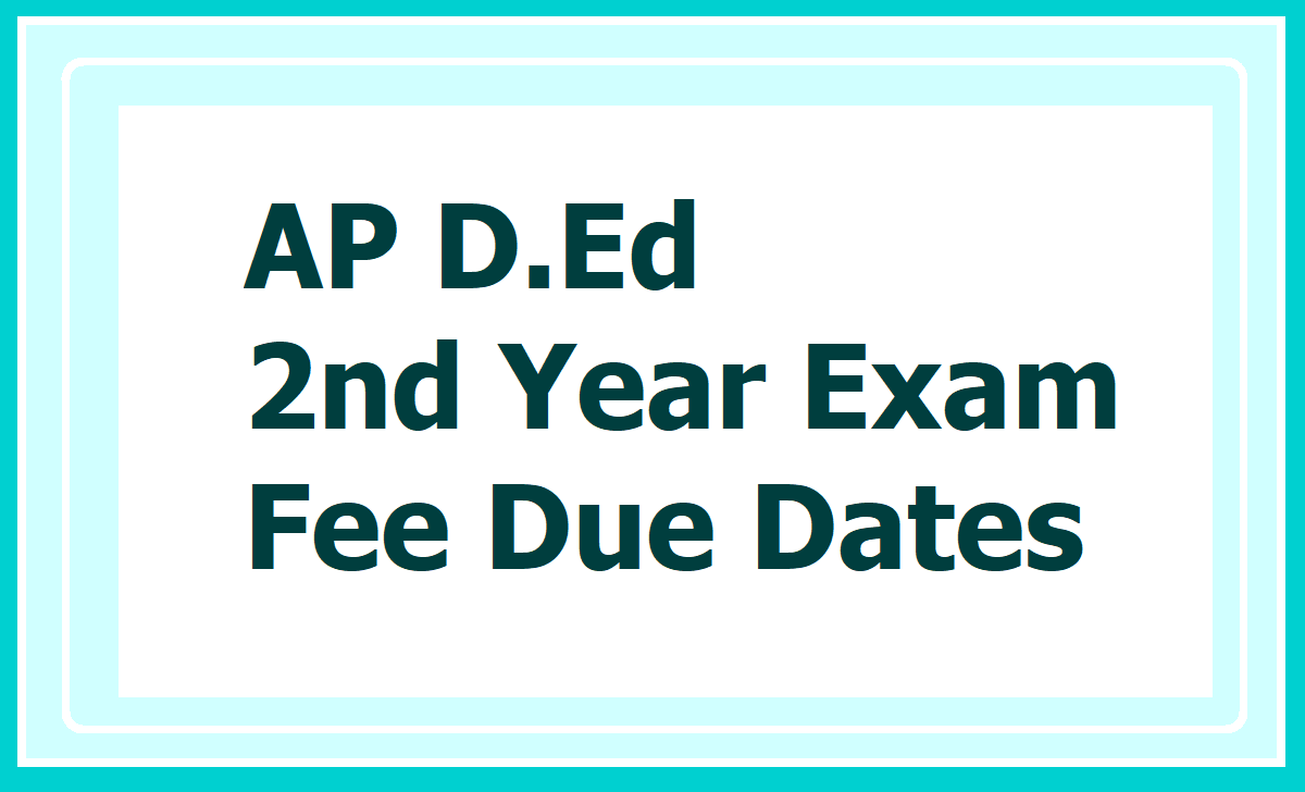 AP D.Ed 2nd Year Exam Fee Due Dates 2020