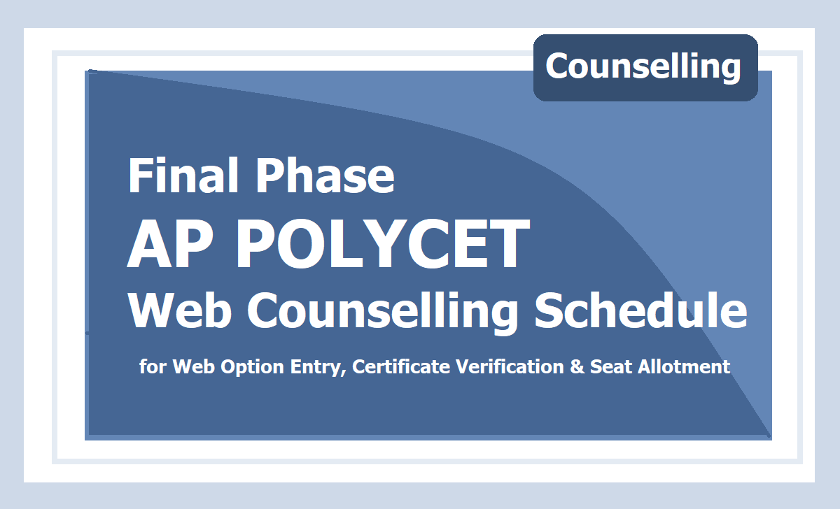 Final Phase AP POLYCET Web Counselling Schedule 2020 for Web Option Entry, Certificate Verification & Seat Allotment